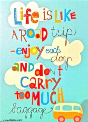 Life Quotes-Thoughts-Life is like a road trip-Baggage-Great-Best-Nice
