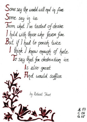 Robert Frost. Fire and Ice. My favourite poem of all time.