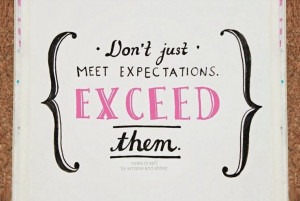 The Importance of Not Just Meeting, but Exceeding Expectations