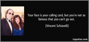 Your face is your calling card, but you're not so famous that you can ...