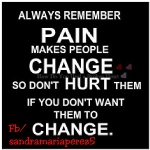 Coming from experience, being hurt and feeling insurmountable pain ...