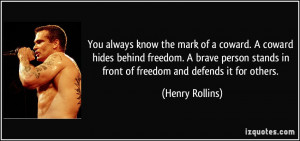You always know the mark of a coward. A coward hides behind freedom. A ...