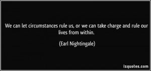 We can let circumstances rule us, or we can take charge and rule our ...
