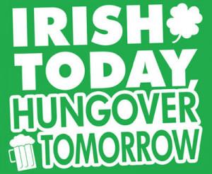Irish Today Hung Over Tomorrow