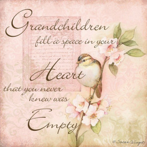 ... grandchildren so much. I have three granddaughter's and one grandson