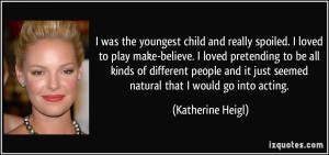 was the youngest child and really spoiled. I loved to play make ...