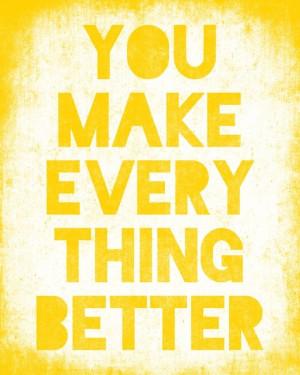 ... you-make-everything-better-sunshine-yellow.jpg