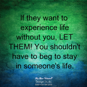 Motivational Quotes - If they want to experience life without you