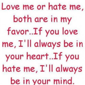 ... you love me, i'll always be in your heart... if you hate me, I'll