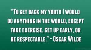 To get back my youth I would do anything in the world, except take ...