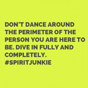 ... to be. Dive in fully and completely. Gabrielle Bernstein #spiritjunkie
