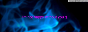 im Happy Without You Quotes im Happy Without You Quotes