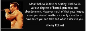 Don't Believe In Fate Or Destiny.. - Henry Rollins
