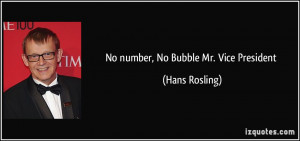 No number No Bubble Mr Vice President Hans Rosling