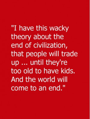 Have This Wacky Theory About The End Of Civilization, That People ...