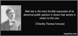 Mob law is the most forcible expression of an abnormal public opinion ...