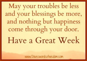 May your troubles be less and your blessing be more,