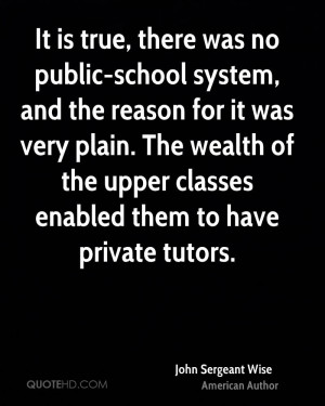 It is true, there was no public-school system, and the reason for it ...