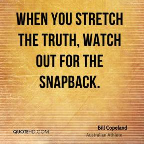 Bill Copeland - When you stretch the truth, watch out for the snapback ...