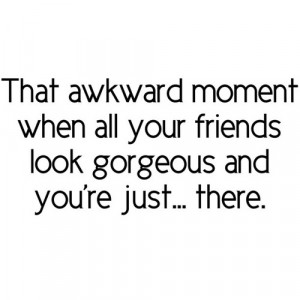 awkward moment, black and white, friends, gorgeous, life, quote, text ...