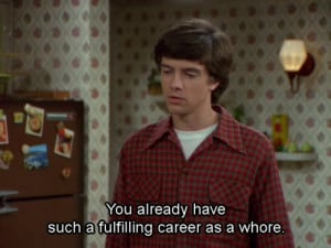 career, eric foreman, funny, text, that 70s show, tv show, whore