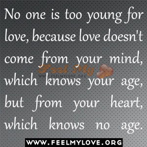No one is too young for love, because love doesn't come from your ...