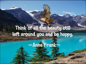 ... Of All The Beauty Still Left Around You And Be Happy - Nature Quote