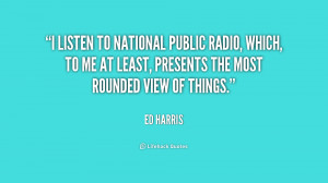 listen to National Public Radio, which, to me at least, presents the ...