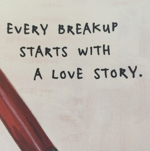 """Another is an image of the quote, """"Every breakup starts with a love ..."""