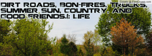 ... , Bon-fires, Trucks, Summer Sun, Country, and Good Friends.(: Life