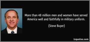 ... served America well and faithfully in military uniform. - Steve Buyer