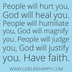 People Will Hurt You God Will Heal You Have Faith - Faith Quotes