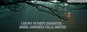 am my father's daughter. -randi , Pictures , darkness falls: hunted ...