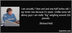 am actually 7 foot and and one-half inches tall. I say Seven two ...