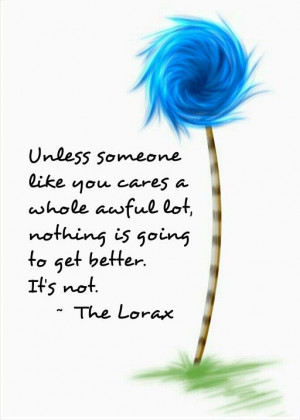 The Lorax - Dr. Seuss quote