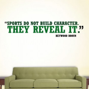 sports do not build character they reveal it