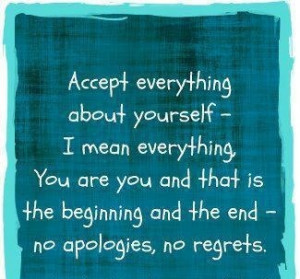 accept everything about yourself i mean everything you are you and ...