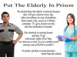It's pretty sad that we treat prisoners better than the elderly..