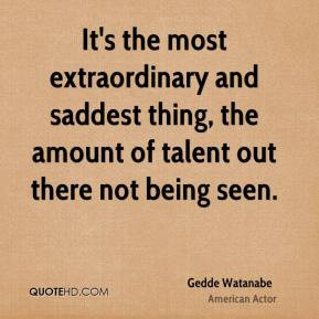 Gedde Watanabe - It's the most extraordinary and saddest thing, the ...