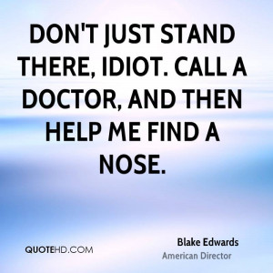Don't just stand there, idiot. Call a doctor, and then help me find a ...