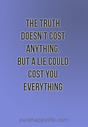 The truth doesn't cost anything, but a lie could cost you everything ...