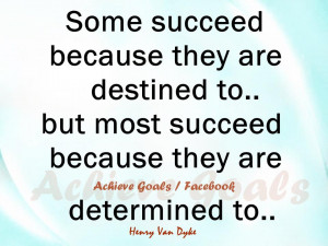 Some succeed because they are destined to..