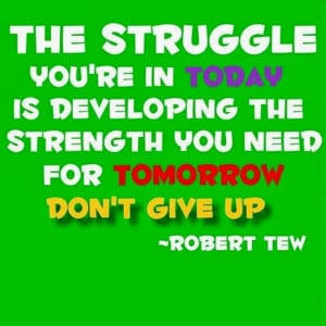 03-01+Quote+~+Struggle+&+Strength+~+by+Robert+Tew.jpg
