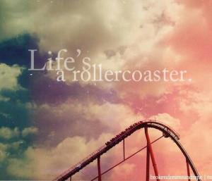 Life's a roller coaster.
