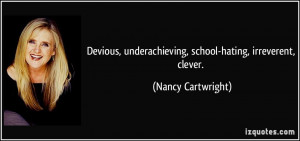 Devious, underachieving, school-hating, irreverent, clever. - Nancy ...