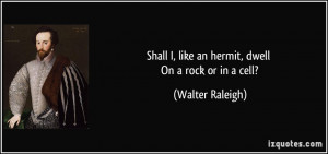 Shall I, like an hermit, dwell On a rock or in a cell? - Walter ...