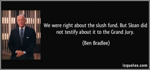 ... . But Sloan did not testify about it to the Grand Jury. - Ben Bradlee
