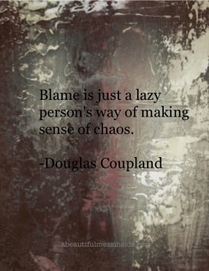 Inside: Inspirational Quotes, Douglas Coupland, Blame: Chao Quotes ...