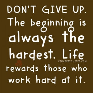 ... is always the hardest. Life rewards those who work hard at it