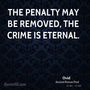 The penalty may be removed, the crime is eternal.